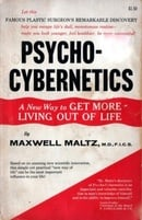 Psycho-Cybernetics: A New Way to Get More Living Out of Life