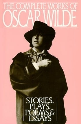 The Complete Works of Oscar Wilde: Stories, Plays, Poems & Essays