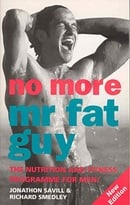 No More Mr Fat Guy: The Nutrition and Fitness Programme for Men!