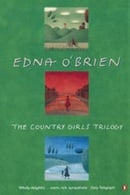 """The Country Girls Trilogy and Epilogue: """"The Country Girls"""", """" The Lonely Girl"""", """"Girls in Their Mar"""