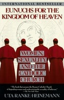 Eunuchs for Kingdom of Heaven: Women, Sexuality and the Catholic Church