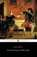 "The Misanthrope and Other Plays: ""Such Foolish Affected Ladies"", ""Tartuffe"", ""The Misanthrope"", ""The"