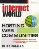 Hosting Web Communities: Building Relationships, Increasing Customer Loyalty and Maintaining a Compe