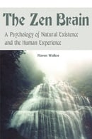 The Zen Brain: A Psychology of Natural Existence and the Human Experience