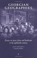Georgian Geographies: Essays on Space, Place and Landscape in the Eighteenth Century