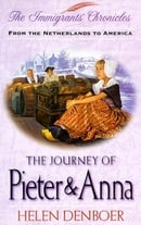 The Journey of Pieter & Anna: From the Netherlands to America (Immigrants Chronicles)