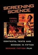 Screening Science: Contexts, Texts, and Science in Fifties Science Fiction Film