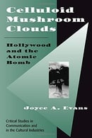 Celluloid Mushroom Clouds: Hollywood And Atomic Bomb (Critical Studies in Communication and in the C