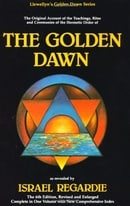The Golden Dawn: An Account of the Teachings, Rites and Ceremonies of the Order of the Golden Dawn (
