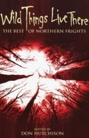 Wild Things Live There: The Best of Northern Frights