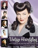 Vintage Hairstyling: Retro Styles with Step-by-Step Techniques