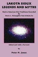 Lakota Sioux Legends and Myths: Native American Oral Traditions Recorded by Marie L. Mclaughlin and