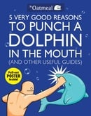 5 Very Good Reasons to Punch a Dolphin in the Mouth (& Other Useful Guides)