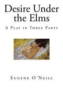 Desire Under the Elms: A Play in Three Parts (Classic Drama - Eugene O