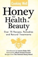 Cooking Well: Honey for Health & Beauty: Over 75 Recipes, Remedies and Natural Treatments