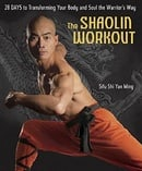 The Shaolin Workout: 28 Days to Transforming Your Body and Soul the Warrior