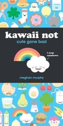 Kawaii Not: Cute Gone Bad