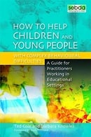 How to Help Children and Young People With Complex Behavioural Difficulties: A Guide for Practitione