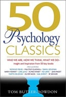 50 Psychology Classics: Who We Are, How We Think, What We Do: Insight and Inspiration from 50 Key Bo
