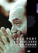 Arvo Part - 24 Preludes For A Fugue  - Plus bonus material: 3 Short Films by Dorian Supin with Arvo