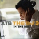 Atb the DJ in the Mix Vol3