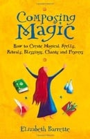 Composing Magic: How to Create Magical Spells, Rituals, Blessings, Chants, and Prayers