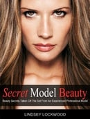 Secret Model Beauty: The Best Makeup, Skin Care, Hair, Fitness, and Diet Tips Taken Off The Set By A