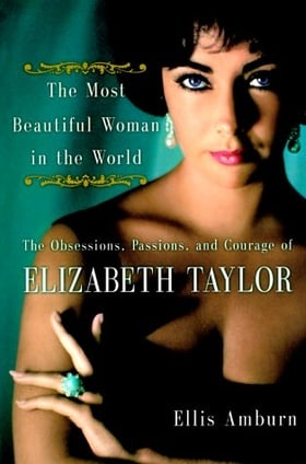 The Most Beautiful Woman in the World: The Obsessions, Passion and Courage of Elizabeth Taylor