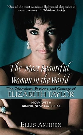Most Beautiful Woman in the World: The Obsessions, Passions, and Courage of Elizabeth Taylor