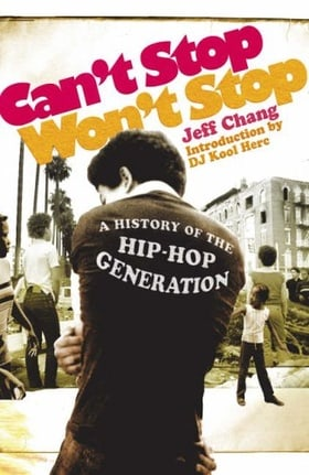Can't Stop Won't Stop: A History of the Hip Hop Generation