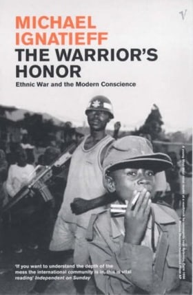 The Warrior's Honour: Ethnic War and the Modern Consciousness