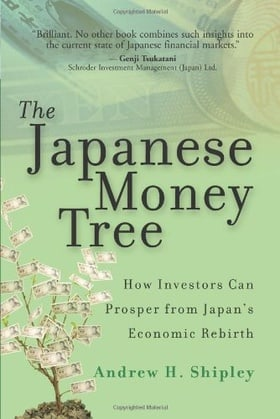 The Japanese Money Tree: How Investors Can Prosper from Japan's Economic Rebirth