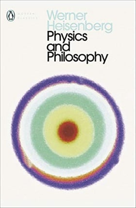Physics and Philosophy: The Revolution in Modern Science (Penguin Modern Classics)