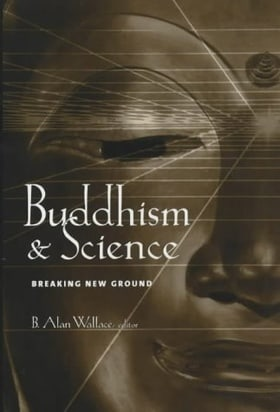 Buddhism and Science: Breaking New Ground (Columbia Series in Science and Religion)