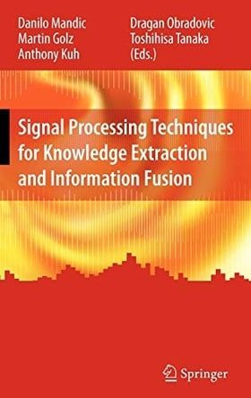 Signal Processing Techniques for Knowledge Extraction and Information Fusion (Information Technology: Transmission, Processing and Storage)
