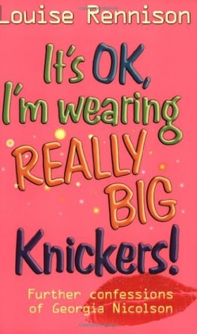 It's OK, I'm Wearing Really Big Knickers! (Further Confessions of Georgia Nicolson)