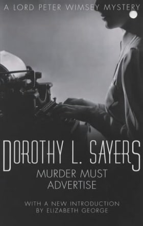 Murder Must Advertise: A Lord Peter Wimsey Mystery