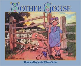 The Jessie Willcox Smith Mother Goose: A Careful and Full Selection of the Rhymes (with numerous illustrations in full color and black and white)