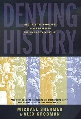 Denying History: Who Says the Holocaust Never Happened and Why Do They Say it?