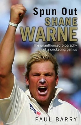 Spun Out: Shane Warne the Unauthorised Biography of a Cricketing Genius