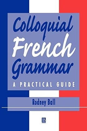 Colloquial French Grammar: A Practical Guide (Blackwell Reference Grammars)