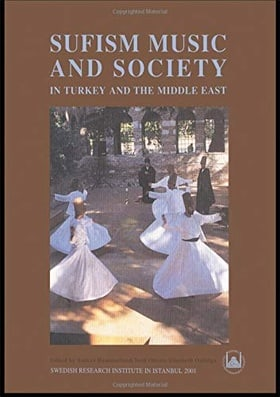 Sufism, Music and Society in Turkey and the Middle East (Swedish Research Institute in Istanbul Transactions)
