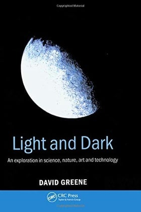 Light and Dark: An exploration in science, nature, art and technology