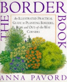 The BORDER Book : An Illustrated Practical Guide to Planting Borders, Beds and Out-of-the-Way Corners.