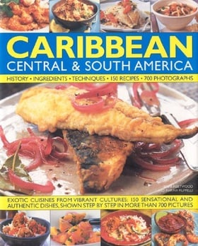 The Illustrated Food and Cooking of the Caribbean, Central and South America: Tropical Cuisines Steeped in History, 150 Exotic and Authentic Dishes Shown Step by Step (Illustrated Food & Cooking of)