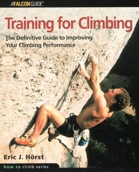 Training for Climbing: The Definitive Guide to Improving Your Climbing Performance (How to Climb Series)