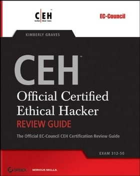 CEHTM - Official Certified Ethical Hacker Review Guide: Exam 312-50