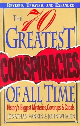The 70 Greatest Conspiracies of All Time: History's Biggest Mysteries, Cover-ups and Cabals