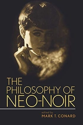 The Philosophy of Neo-Noir (Philosophy of Popular Culture)