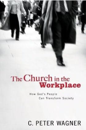 CHURCH IN THE WORKPLACE: How God's People Can Transform Society